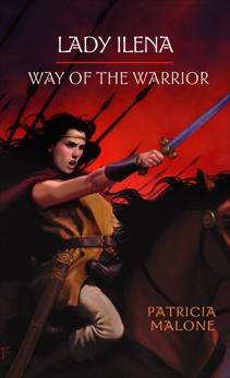 Lady Ilena: Way of the Warrior, Malone, Patricia