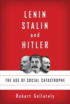 Lenin, Stalin, and Hitler: The Age of Social Catastrophe, Gellately, Robert