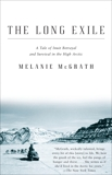 The Long Exile: A Tale of Inuit Betrayal and Survival in the High Arctic, McGrath, Melanie
