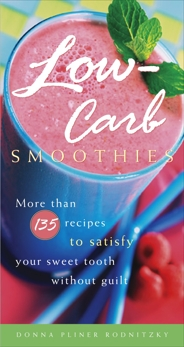 Low-Carb Smoothies: More Than 135 Recipes to Satisfy Your Sweet Tooth Without Guilt, Rodnitzky, Donna Pliner