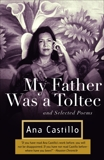 My Father Was a Toltec: and Selected Poems, Castillo, Ana