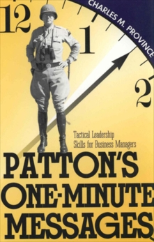 Patton's One-Minute Messages: Tactical Leadership Skills of Business Managers, Province, Charles