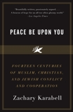 Peace Be Upon You: Fourteen Centuries of Muslim, Christian, and Jewish Conflict and Cooperation, Karabell, Zachary