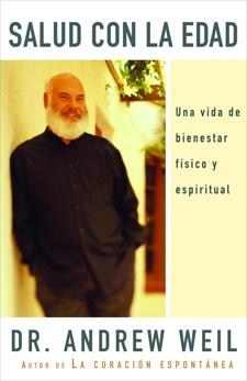 Salud con la edad: Una vida de bienestar fisico y espiritual, Weil, Andrew
