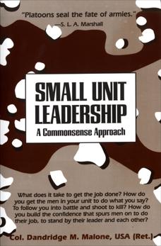 Small Unit Leadership: A Commonsense Approach, Malone, Dandridge M.