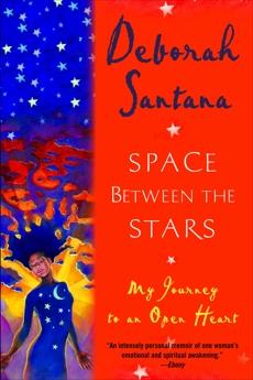 Space Between the Stars: My Journey to an Open Heart, Santana, Deborah