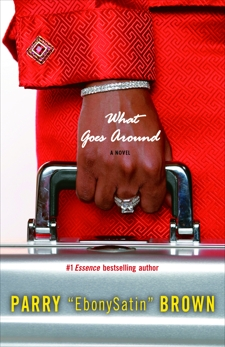 What Goes Around: A Novel, Brown, Parry EbonySatin