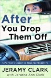 After You Drop Them Off: A Parent's Guide to Student Ministry, Clark, Jerusha & Clark, Jeramy