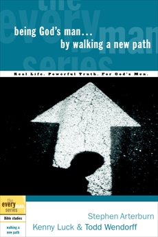Being God's Man by Walking a New Path: Real Life. Powerful Truth. For God's Men, Arterburn, Stephen & Luck, Kenny & Wendorff, Todd
