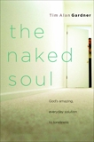 The Naked Soul: God's Amazing, Everyday Solution to Loneliness, Gardner, Tim Alan
