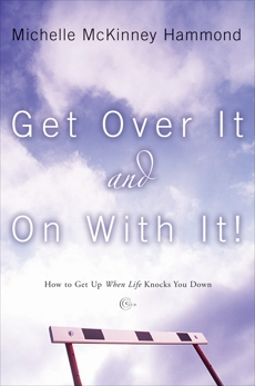 Get Over It and On with It: How to Get Up When Life Knocks You Down, Hammond, Michelle McKinney