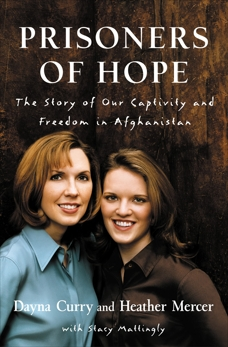 Prisoners of Hope: The Story of Our Captivity and Freedom in Afghanistan, Curry, Dayna & Mercer, Heather