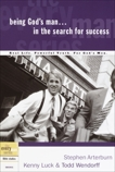 Being God's Man in the Search for Success: Real Life. Powerful Truth. For God's Men, Arterburn, Stephen & Luck, Kenny & Wendorff, Todd