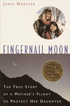 Fingernail Moon: The True Story of a Mother's Flight to Protect Her Daughter, Webster, Janie
