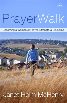 PrayerWalk: Becoming a Woman of Prayer, Strength, and Discipline, McHenry, Janet Holm