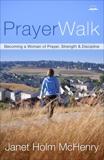 PrayerWalk: Becoming a Woman of Prayer, Strength, and Discipline, McHenry, Janet Holm
