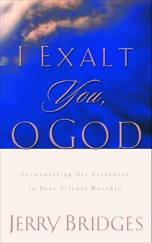 I Exalt You, O God: Encountering His Greatness in Your Private Worship, Bridges, Jerry