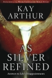 As Silver Refined: Learning to Embrace Life's Disappointments, Arthur, Kay