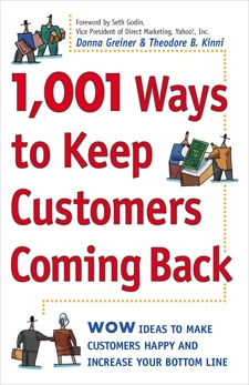 1,001 Ways to Keep Customers Coming Back: WOW Ideas That Make Customers Happy and Will Increase Your Bottom Line, Greiner, Donna & Kinni, Theodore B.
