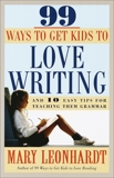 99 Ways to Get Kids to Love Writing: And 10 Easy Tips for Teaching Them Grammar, Leonhardt, Mary