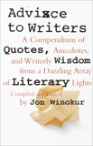 Advice to Writers: A Compendium of Quotes, Anecdotes, and Writerly Wisdom from a Dazzling Array of Literary Lights, Winokur, Jon