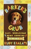 Barker's Grub: Easy, Wholesome Home Cooking for Your Dog, Edalati, Rudy