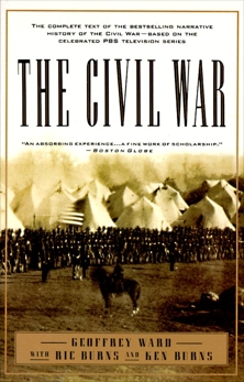 The Civil War: The complete text of the bestselling narrative history of the Civil War--based on the celebrated PBS television series, Ward, Geoffrey C. & Burns, Kenneth