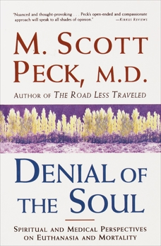 Denial of the Soul: Spiritual and Medical Perspectives on Euthanasia and Mortality, Peck, M. Scott