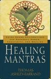 Healing Mantras: Using Sound Affirmations for Personal Power, Creativity, and Healing, Ashley-Farrand, Thomas