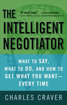 The Intelligent Negotiator: What to Say, What to Do, How to Get What You Want--Every Time, Craver, Charles