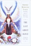 The Last Ghost Dance: A Guide for Earth Mages, Medicine Eagle, Brooke