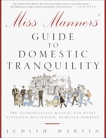 Miss Manners' Guide to Domestic Tranquility: The Authoritative Manual for Every Civilized Household, However Harried, Martin, Judith