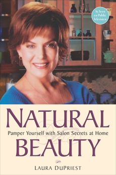 Natural Beauty: Pamper Yourself with Salon Secrets at Home, DuPriest, Laura