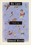 On Love: Poems, Hirsch, Edward