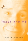 Trout and Me, Shreve, Susan