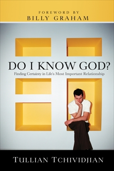 Do I Know God?: Finding Certainty in Life's Most Important Relationship, Tchividjian, Tullian