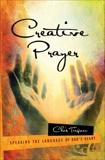 Creative Prayer: Speaking the Language of God's Heart, Tiegreen, Chris