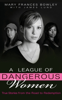 A League of Dangerous Women: True Stories from the Road to Redemption, Bowley, Mary Frances