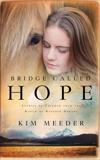 Bridge Called Hope: Stories of Triumph from the Ranch of Rescued Dreams, Meeder, Kim