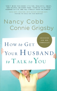 How to Get Your Husband to Talk to You, Grigsby, Connie & Cobb, Nancy