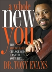 A Whole New You: The Miraculous Change God Has for Your Life, Evans, Tony