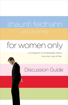 For Women Only Discussion Guide: A Companion to the Bestseller about the Inner Lives of Men, Rice, Lisa A. & Feldhahn, Shaunti & Feldhahn, Shaunti