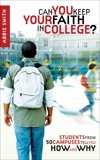 Can You Keep Your Faith in College?: Students from 50 Campuses Tell You How - and Why, Smith, Abbie