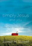 Simply Jesus and You: Experience His Presence & His Purpose, Stowell, Joseph M.