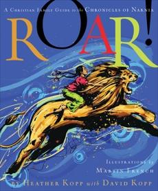 Roar!: A Christian Family Guide to the Chronicles of Narnia, Kopp, Heather & Kopp, David