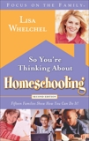 So You're Thinking About Homeschooling:  Second Edition: Fifteen Families Show How You Can Do It, Whelchel, Lisa