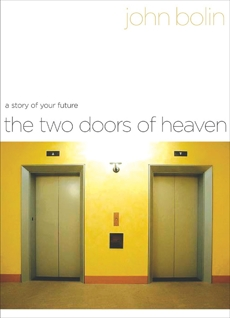 The Two Doors of Heaven: A Story of Your Future, Bolin, John