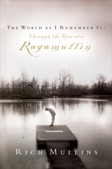 The World as I Remember It: Through the Eyes of a Ragamuffin, Mullins, Rich