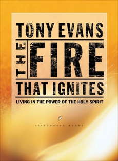The Fire That Ignites: Living in the Power of the Holy Spirit, Evans, Tony