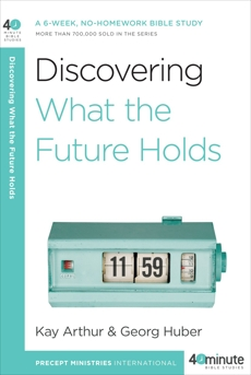 Discovering What the Future Holds: A 6-Week, No-Homework Bible Study, Arthur, Kay